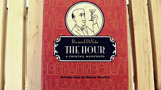 The Hour. A Cocktail Manifesto Author: Bernard DeVoto