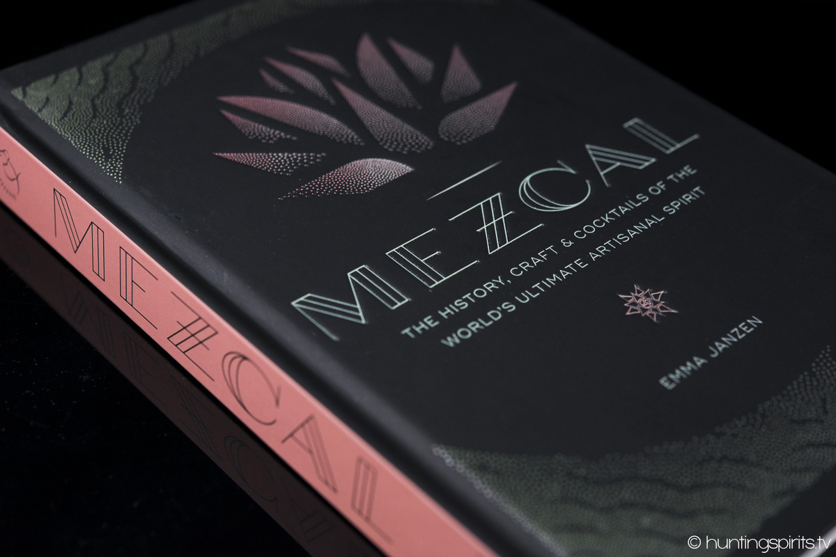 Mezcal: A book for the World's Ultimate Artisanal Spirit